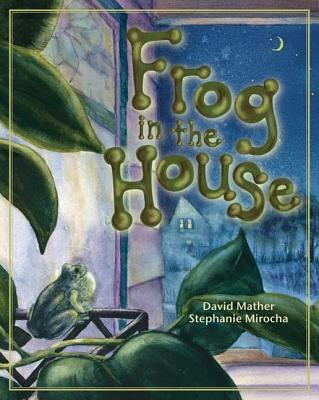 A Frog in the House By Mather, David/ Mirocha, Stephanie (ILT)