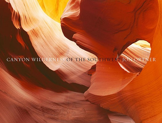 Canyon Wilderness of the Southwest By Ortner, Jon (PHT)/ Chesher, Greer K. (INT)