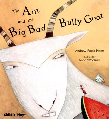 Ant and the Big Bad Bully Goat By Peters, Andrew Fusek/ Wadham, Anna (ILT)